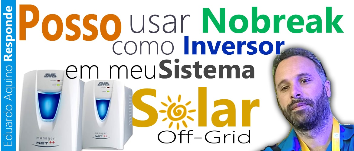 Posso usar No-Break em meu Sistema Solar Off-Grid - Eudardo Aquino Responde