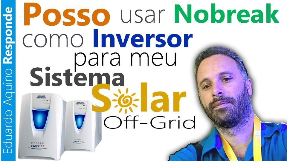 Posso usar NoBreak como Inversor para meu Sistema de Energia Solar