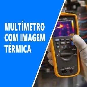 Três motivos para considerar um multímetro com imagem térmica integrada-EduardoAquino