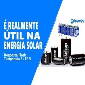 Super Capacitor • Energia Solar • Baterias Estácionárias