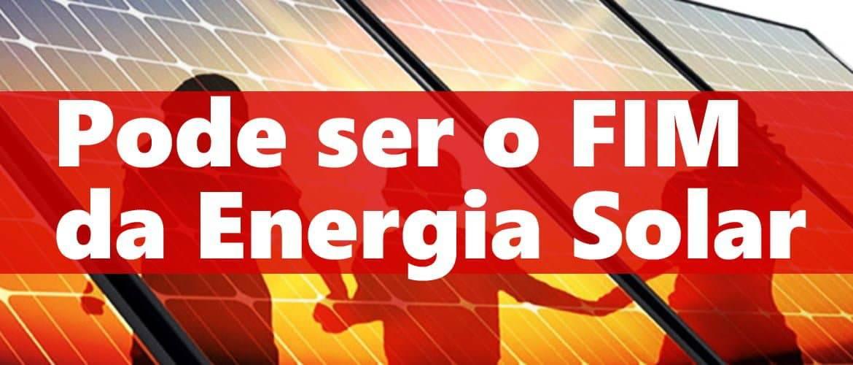 Pode ser o Fim da Energia Solar no Brasil
