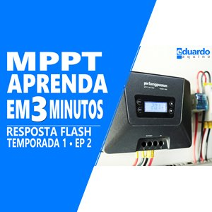 Controlador de Carga MPPT em 3 Minutos - Energia Solar - Site Eduardo Aquino