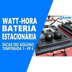 Bateria Estacionária - Calculando em Watt-Hora - Site Eduardo Aquino