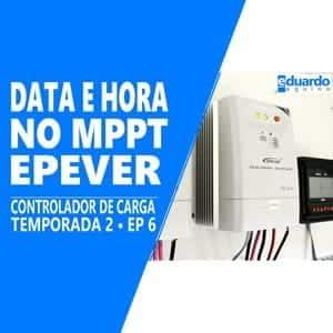 Configurando Data e Hora no Controlador - MPPT EPEVER - Energia Solar - Site Eduardo Aquino