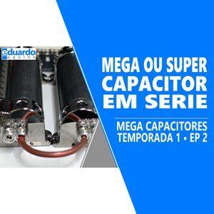 Ligando Super Capacitor ou Mega Capacitor em Série - T8 • #281