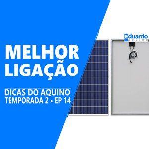 Placa Solar 150 watts, QUAL a Melhor Forma de Ligar