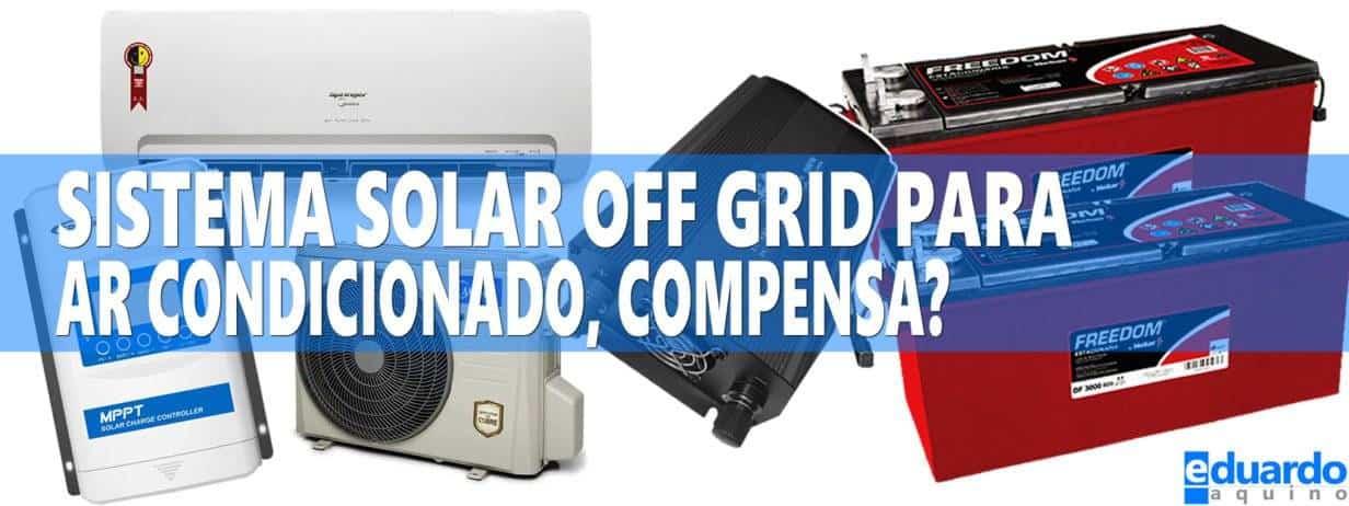 Quanto Custa Sistema Solar Off Grid para AR Condicionado?