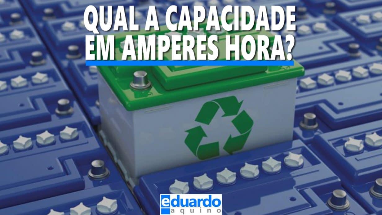 Quantos Amperes Tem uma BATERIA Estacionária ou Automotiva - Site Eduardo Aquino