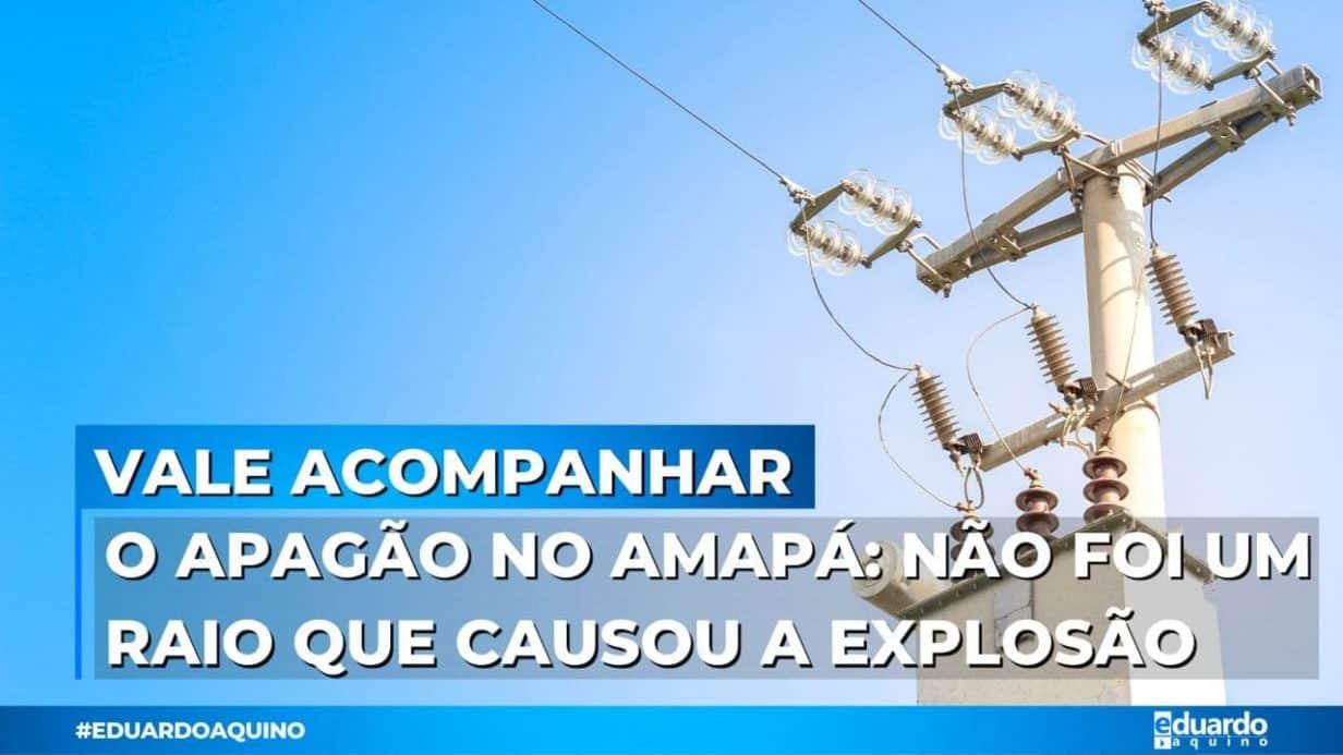 O Apagão no Amapá Não foi um RAIO que causou a EXPLOSÃO