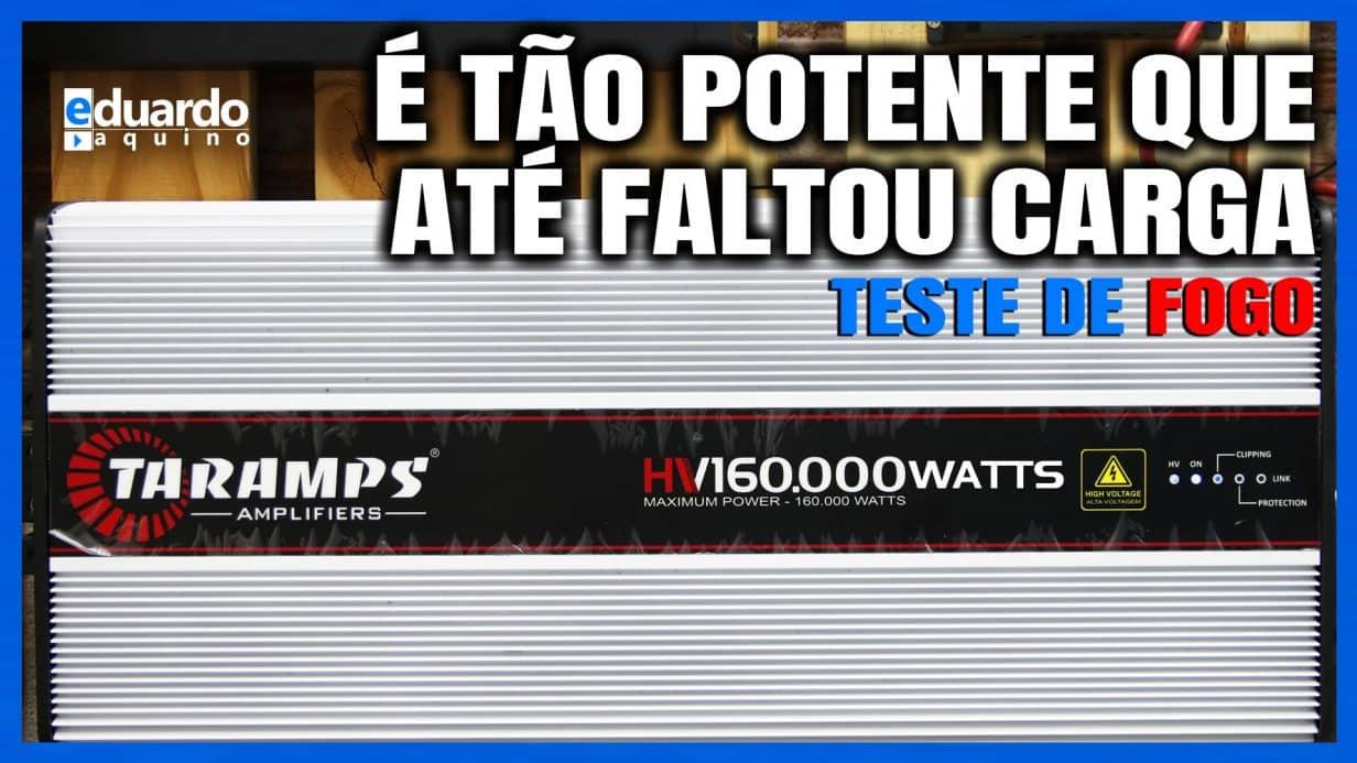 Módulo TARAMPS HV 160.000W passou de 11.000W no TESTE DE FOGO