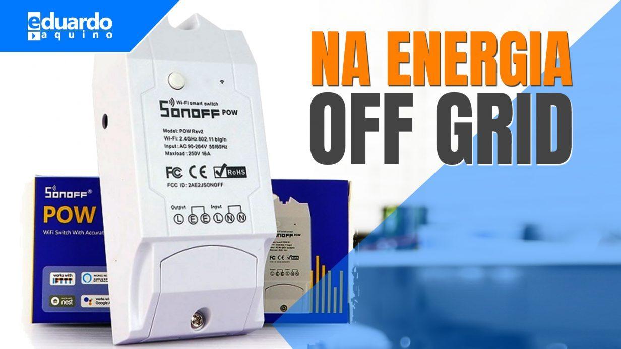 SONOFF Pow R2 - Monitoramento e Automação na Energia Solar OffGrid